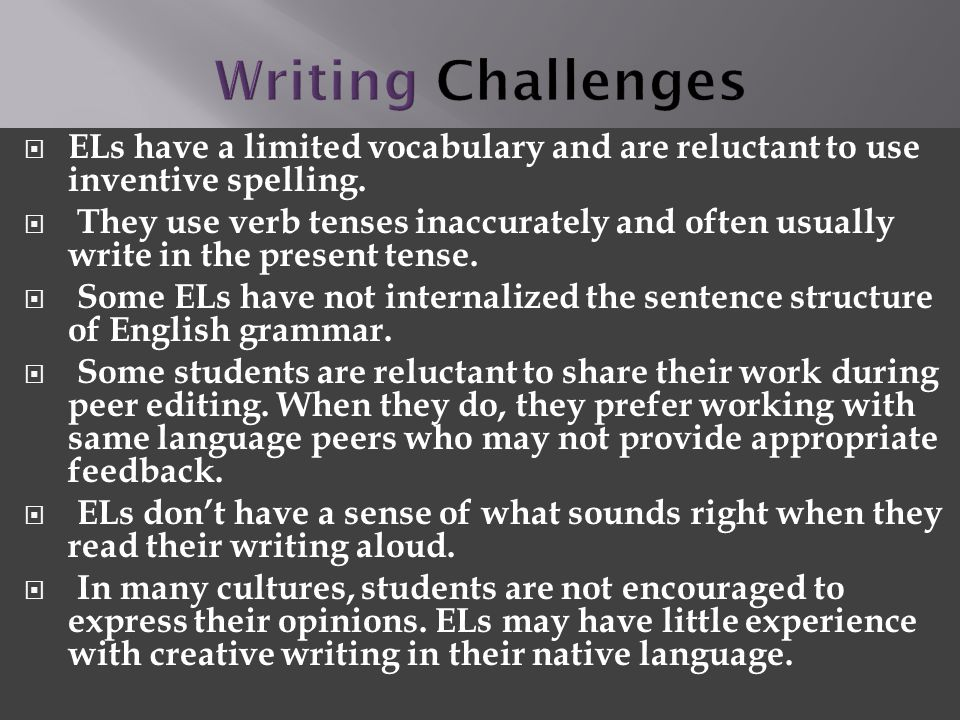 Writing Challenges ELs have a limited vocabulary and are reluctant to use inventive spelling.