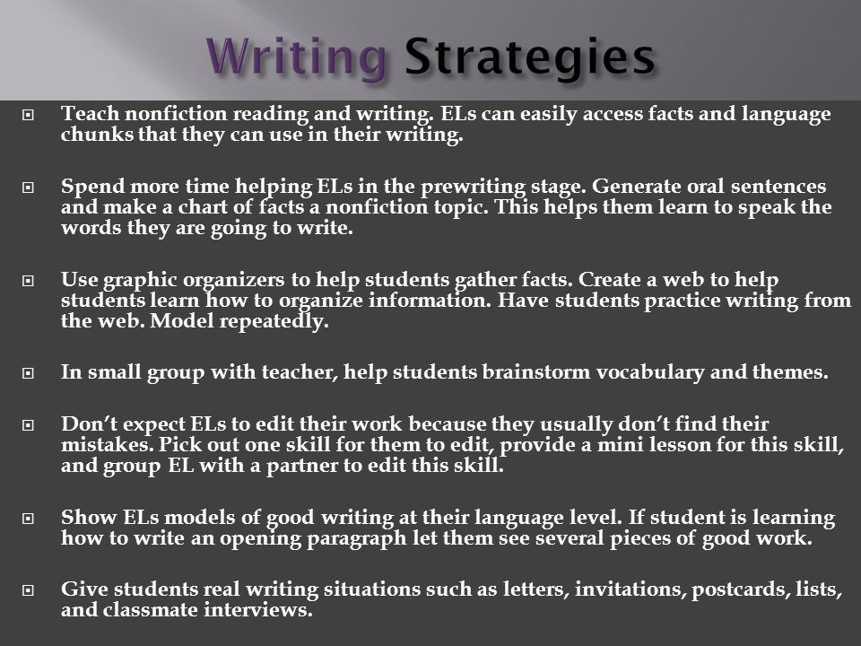 Writing Strategies Teach nonfiction reading and writing. ELs can easily access facts and language chunks that they can use in their writing.