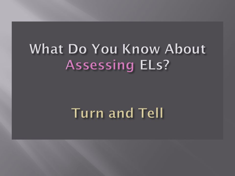 What Do You Know About Assessing ELs Turn and Tell