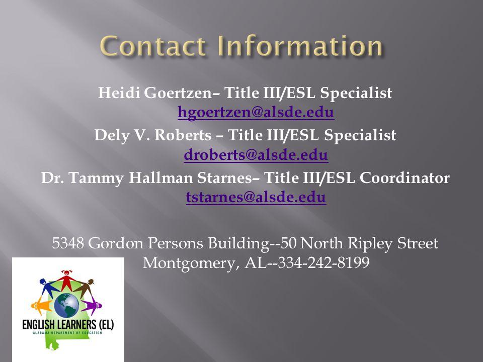 Contact Information Heidi Goertzen– Title III/ESL Specialist hgoertzen@alsde.edu. Dely V. Roberts – Title III/ESL Specialist droberts@alsde.edu.