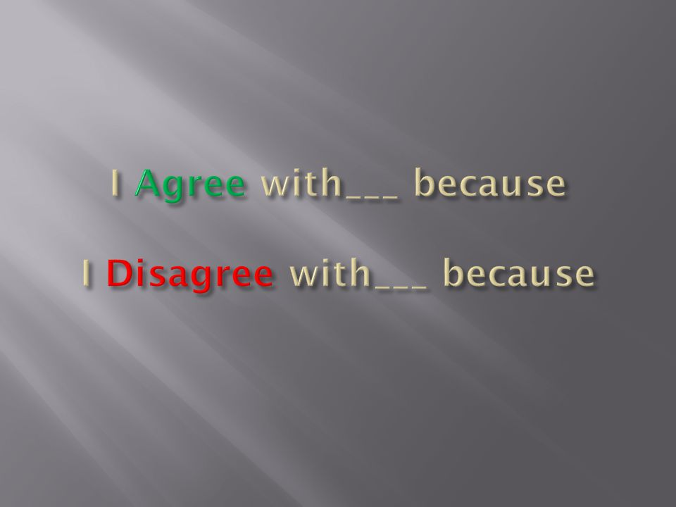 I Agree with___ because I Disagree with___ because
