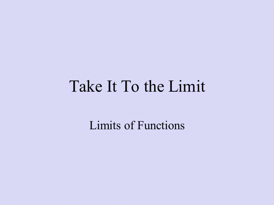 Take It To the Limit Limits of Functions