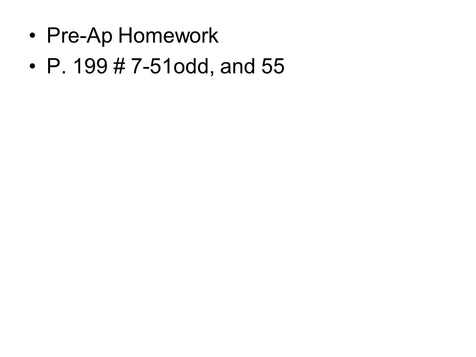 Pre-Ap Homework P. 199 # 7-51odd, and 55