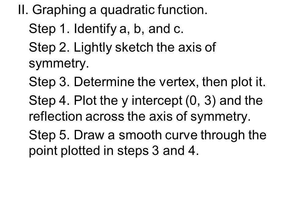II. Graphing a quadratic function. Step 1. Identify a, b, and c.