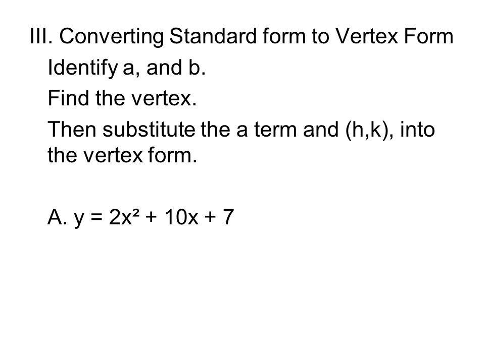 III. Converting Standard form to Vertex Form Identify a, and b