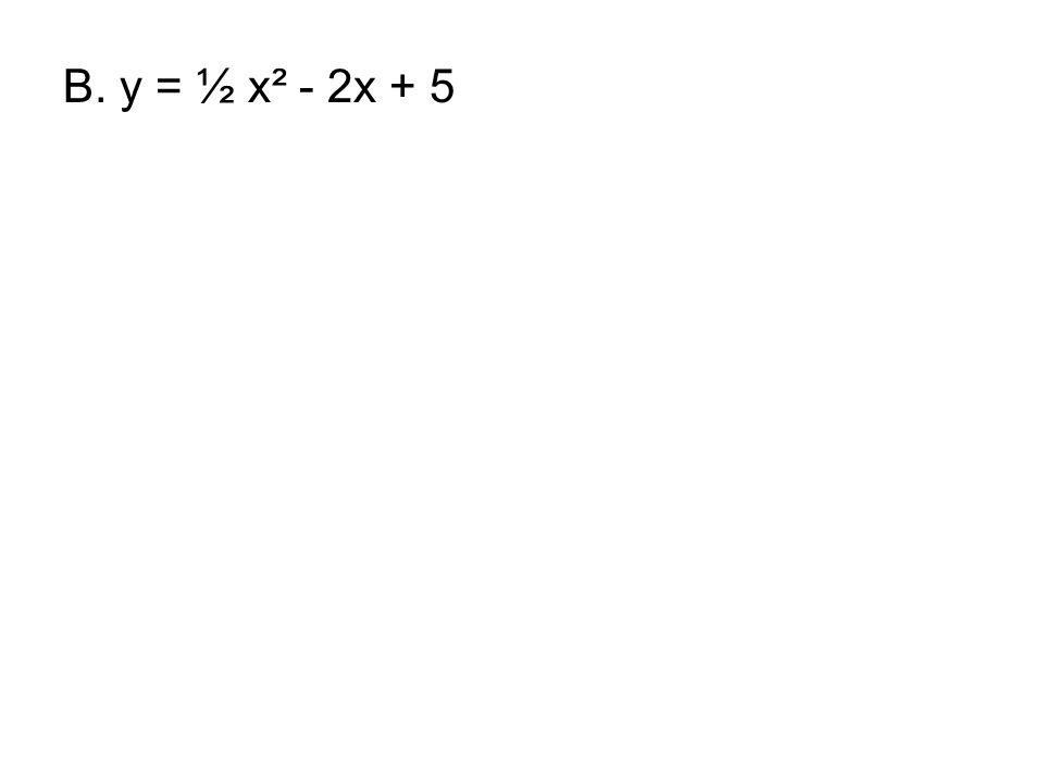 B. y = ½ x² - 2x + 5