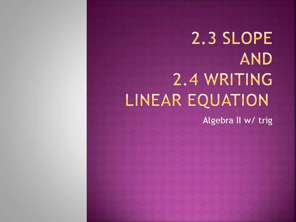 2.3 slope and 2.4 writing linear equation