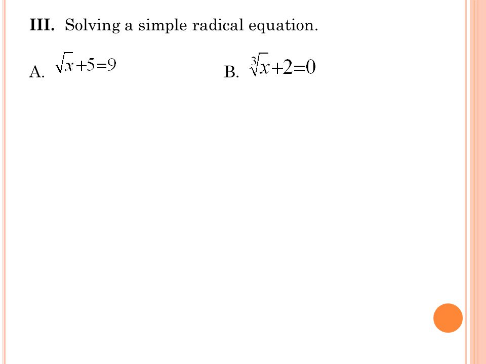 III. Solving a simple radical equation.