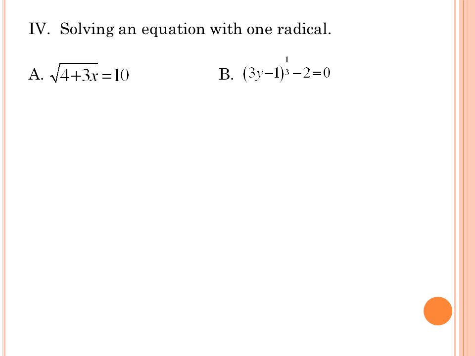 IV. Solving an equation with one radical. A. B.