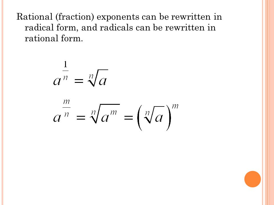 Rational (fraction) exponents can be rewritten in radical form, and radicals can be rewritten in rational form.
