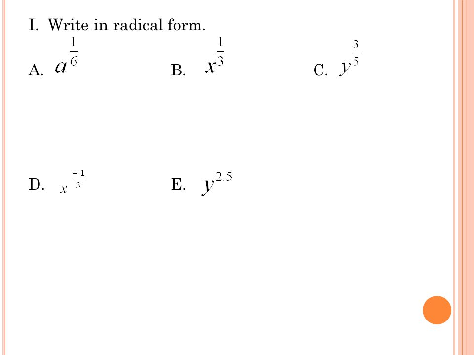 I. Write in radical form. A. B. C. D. E.