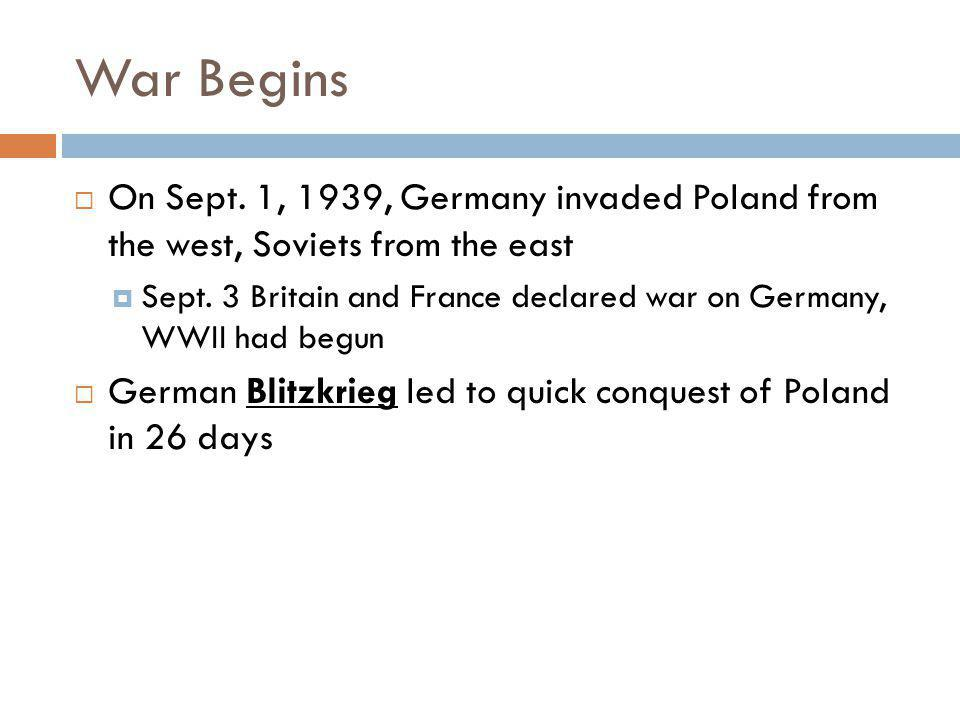 War Begins On Sept. 1, 1939, Germany invaded Poland from the west, Soviets from the east.