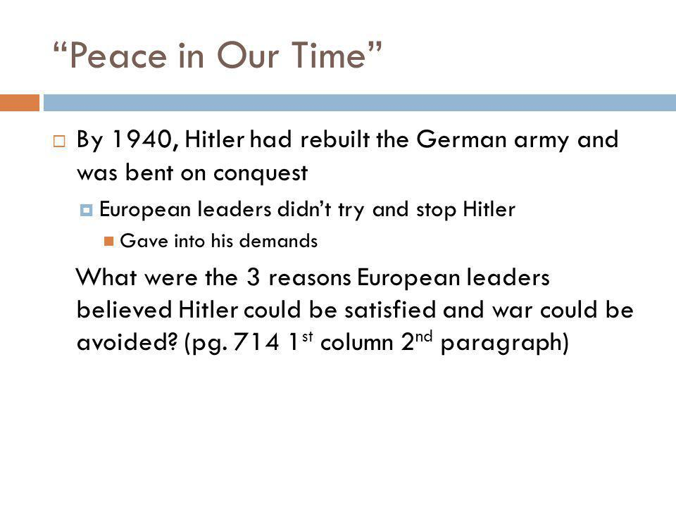 Peace in Our Time By 1940, Hitler had rebuilt the German army and was bent on conquest. European leaders didn't try and stop Hitler.