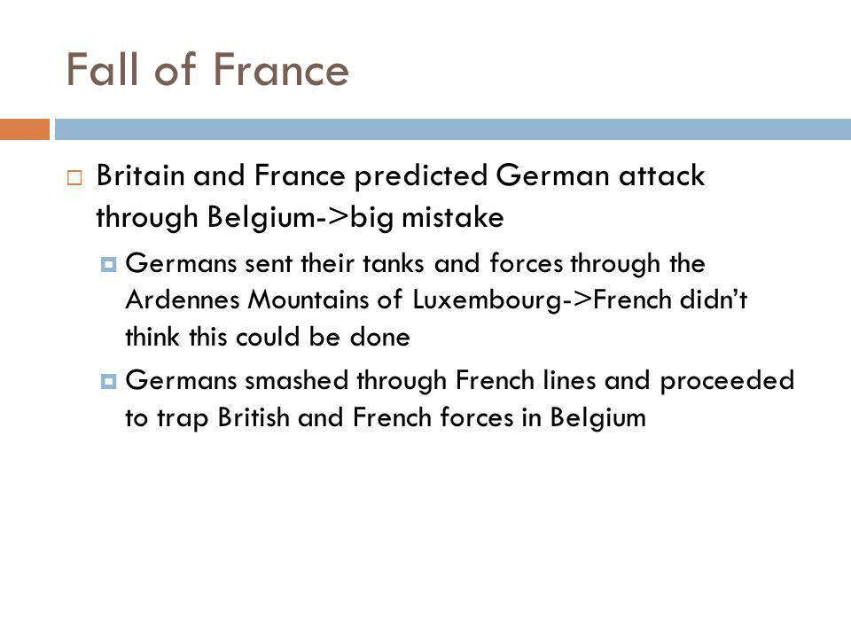 Fall of France Britain and France predicted German attack through Belgium->big mistake.