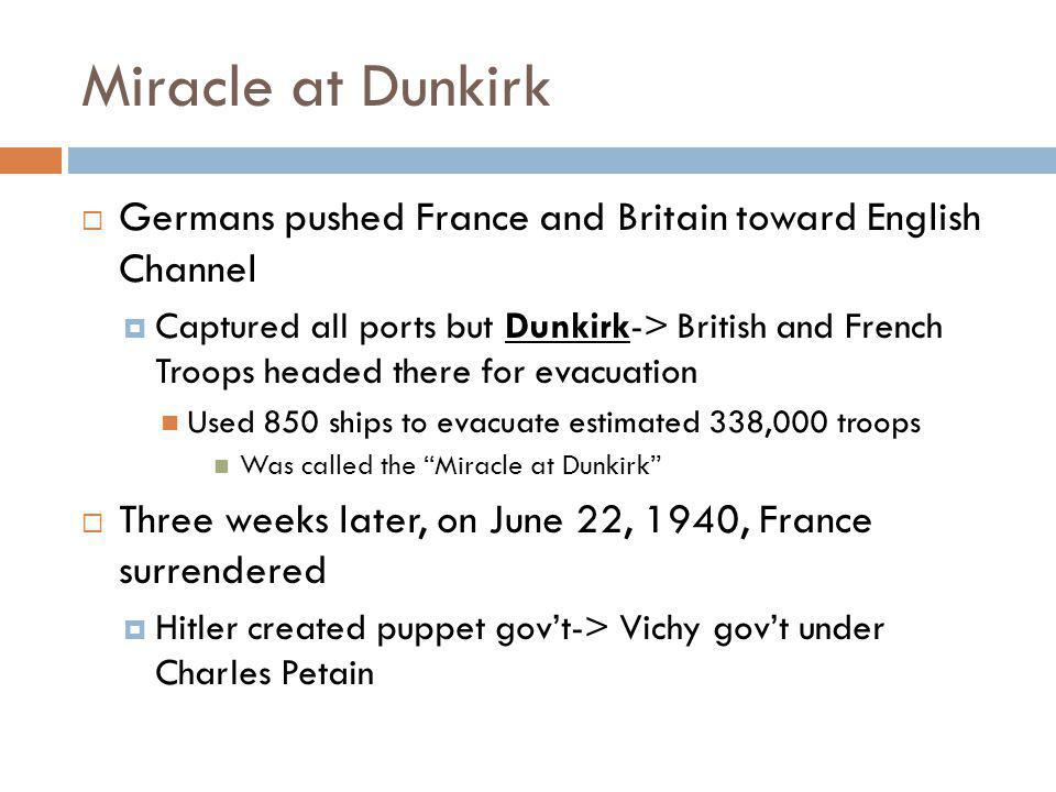 Miracle at Dunkirk Germans pushed France and Britain toward English Channel.