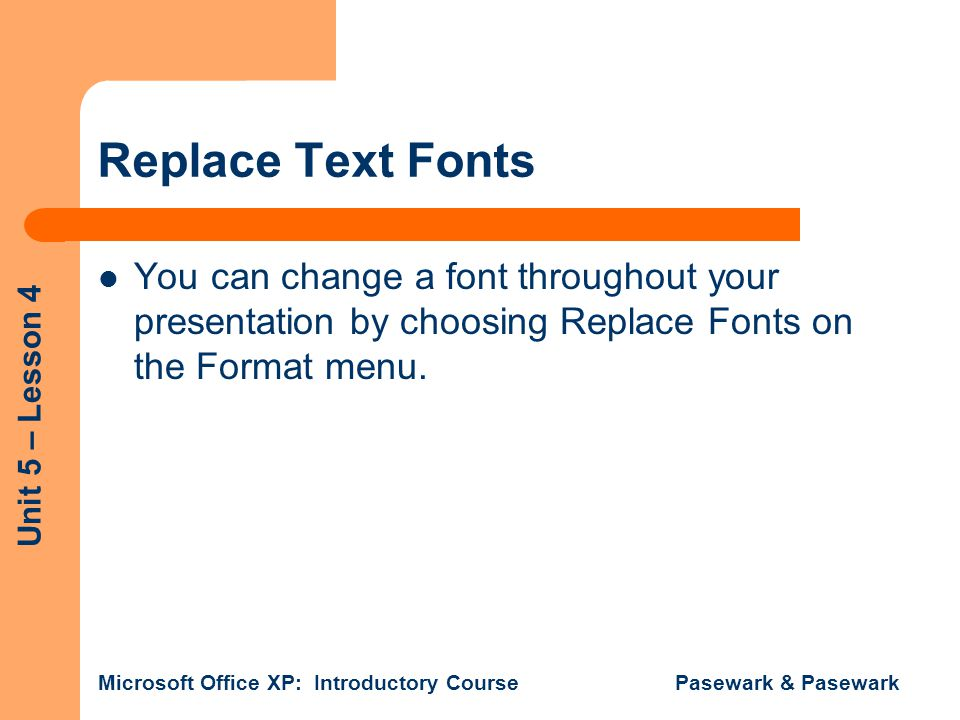 Replace Text Fonts You can change a font throughout your presentation by choosing Replace Fonts on the Format menu.