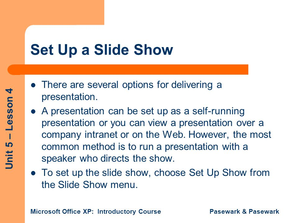 Set Up a Slide Show There are several options for delivering a presentation.