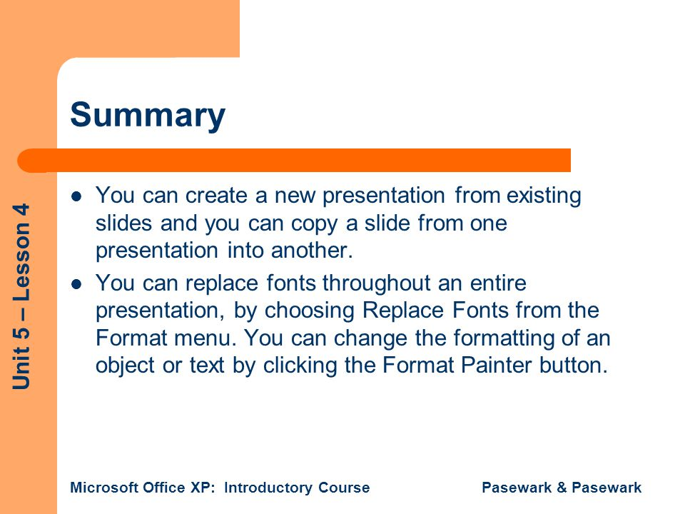 Summary You can create a new presentation from existing slides and you can copy a slide from one presentation into another.