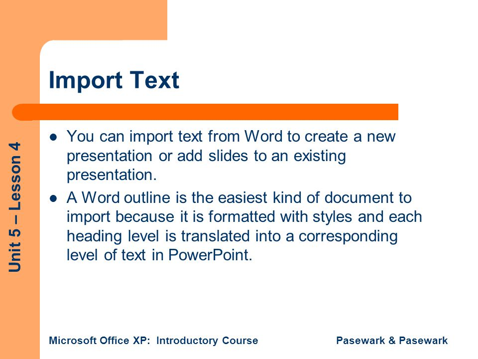 Import Text You can import text from Word to create a new presentation or add slides to an existing presentation.