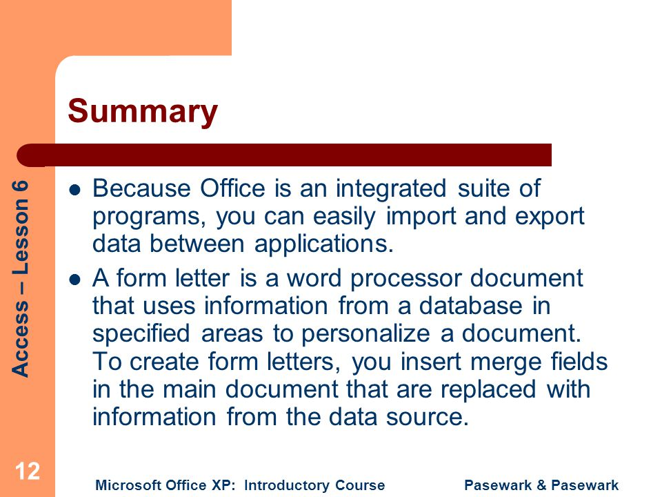 Summary Because Office is an integrated suite of programs, you can easily import and export data between applications.