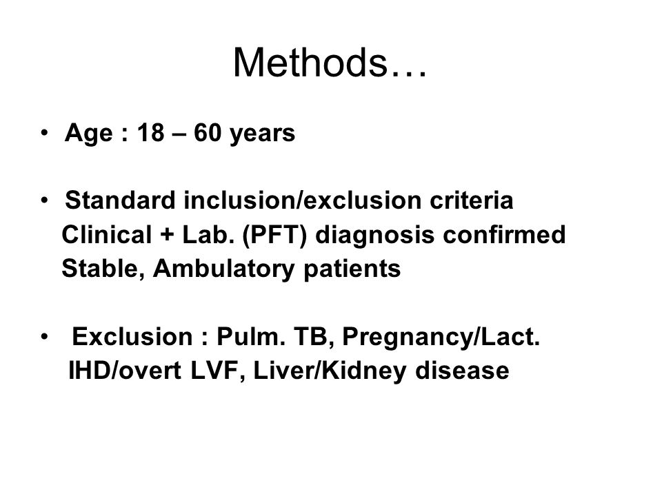 Methods… Age : 18 – 60 years Standard inclusion/exclusion criteria
