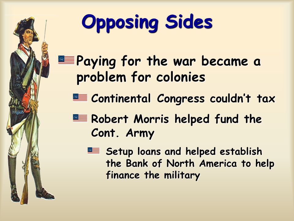 Opposing Sides Paying for the war became a problem for colonies