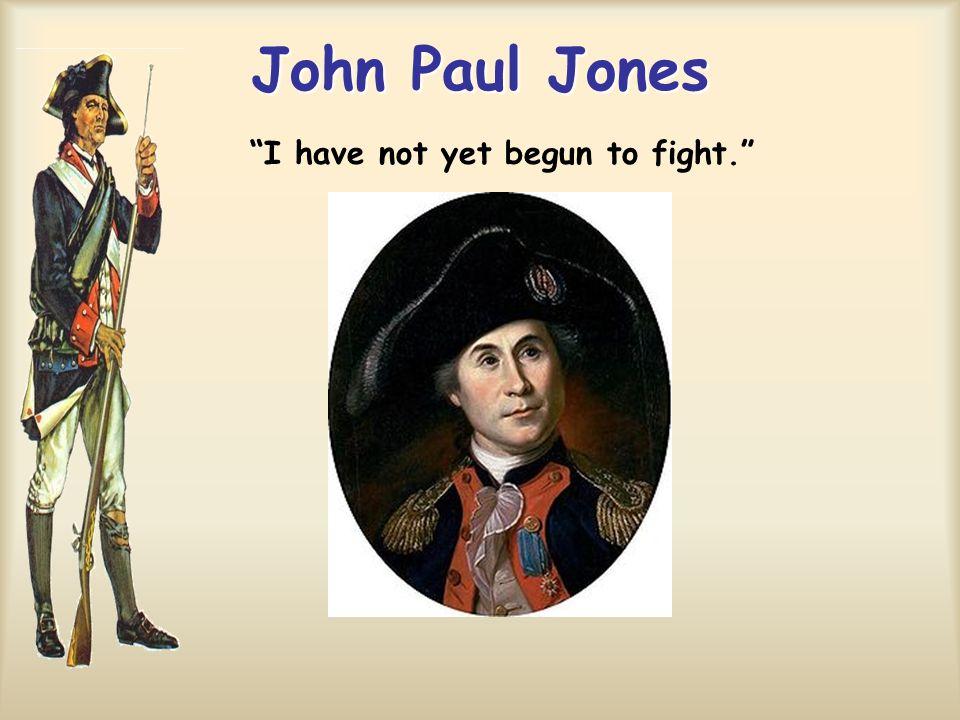 John Paul Jones I have not yet begun to fight.