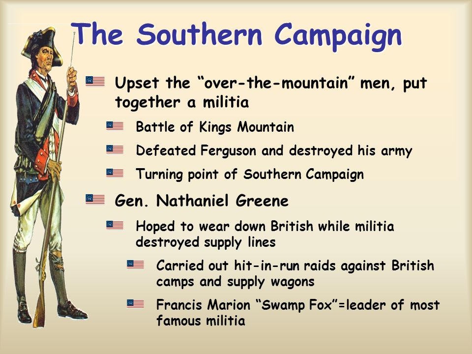 The Southern Campaign Upset the over-the-mountain men, put together a militia. Battle of Kings Mountain.