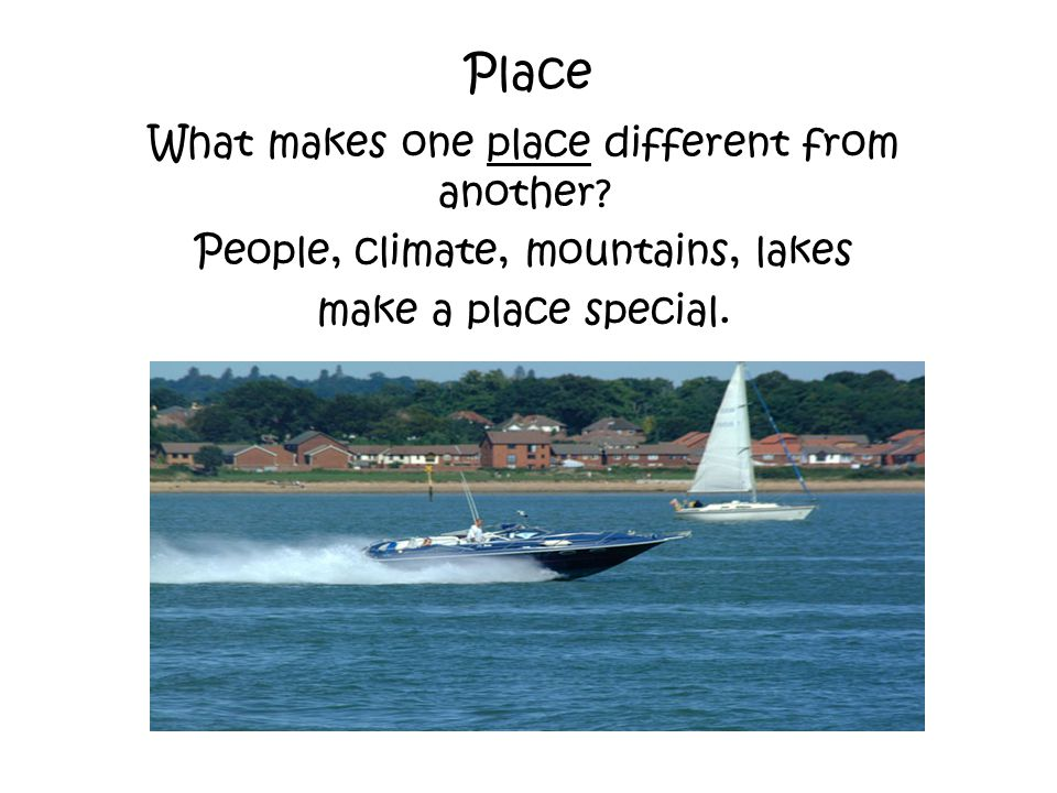 Place What makes one place different from another