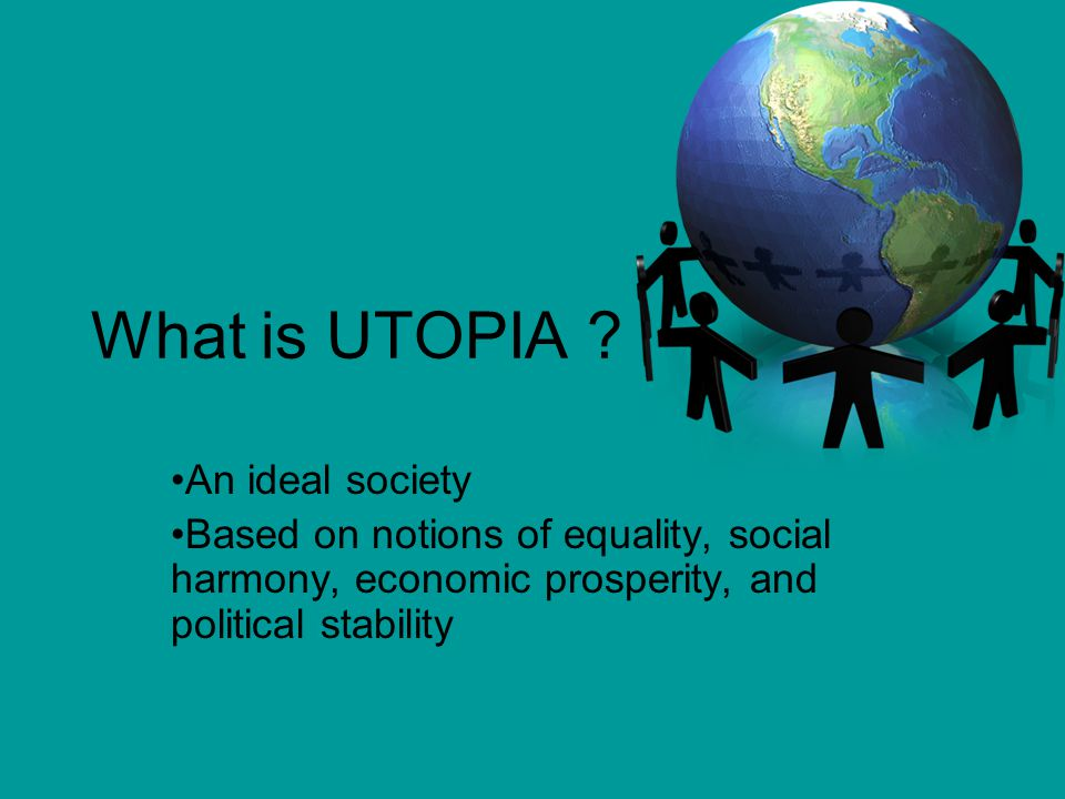 What is UTOPIA An ideal society