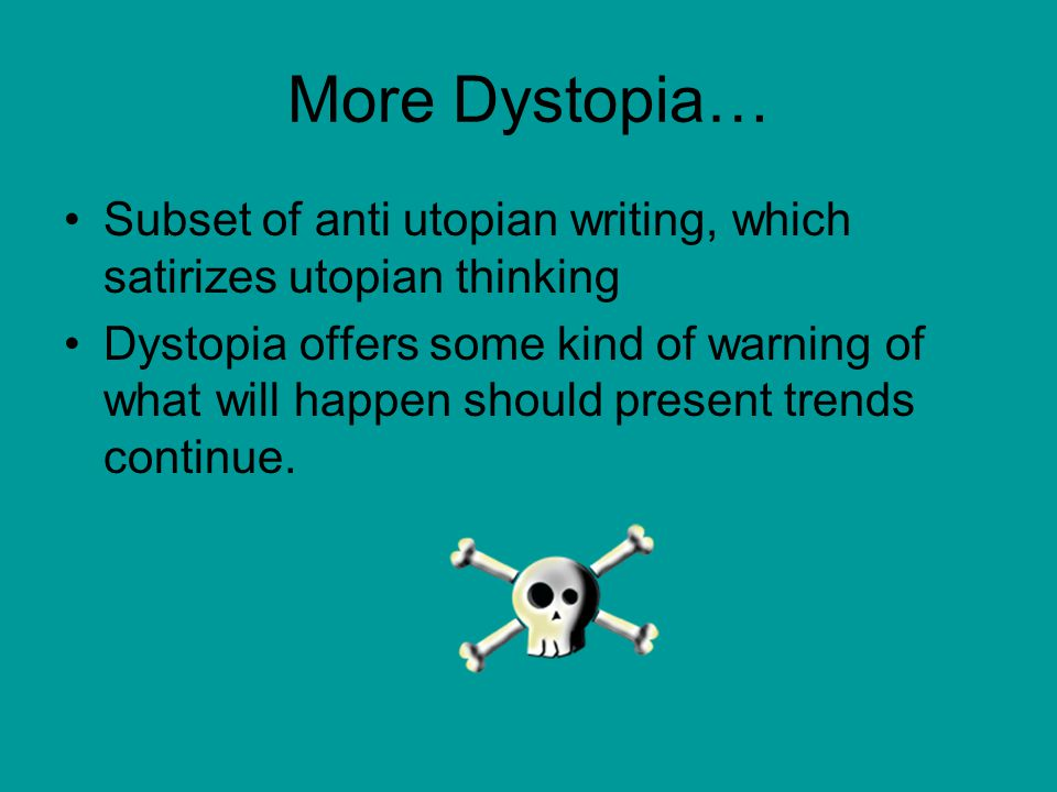 More Dystopia… Subset of anti utopian writing, which satirizes utopian thinking.