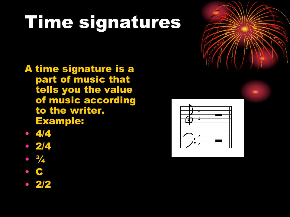 Time signatures A time signature is a part of music that tells you the value of music according to the writer. Example: