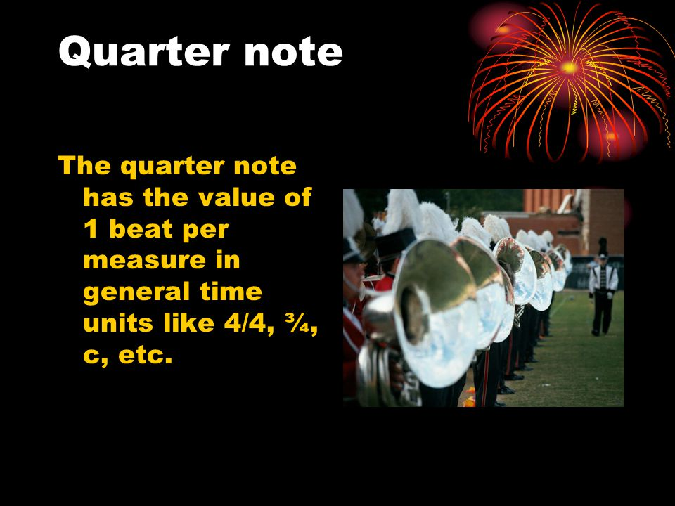 Quarter note The quarter note has the value of 1 beat per measure in general time units like 4/4, ¾, c, etc.