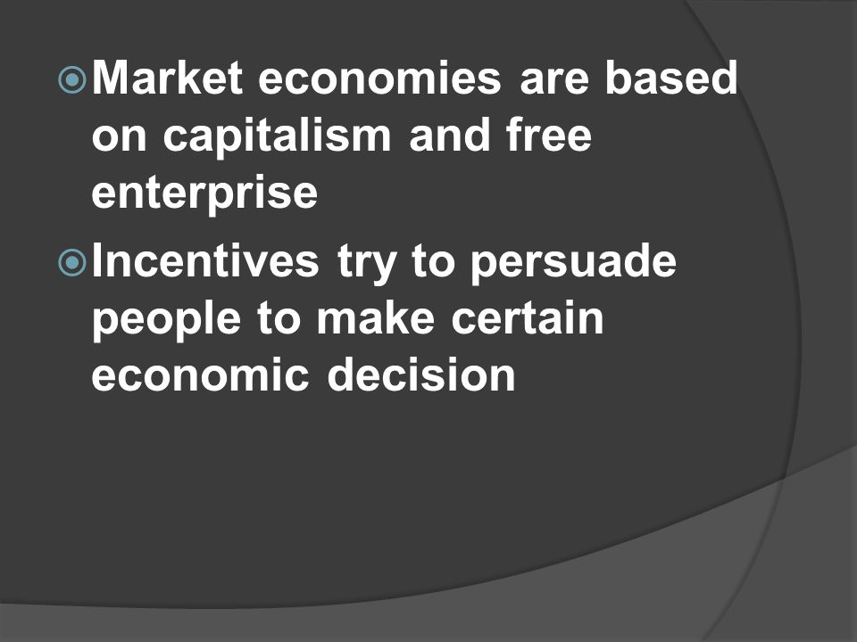 Market economies are based on capitalism and free enterprise