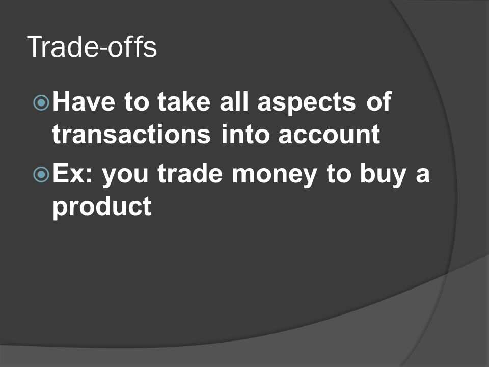 Trade-offs Have to take all aspects of transactions into account