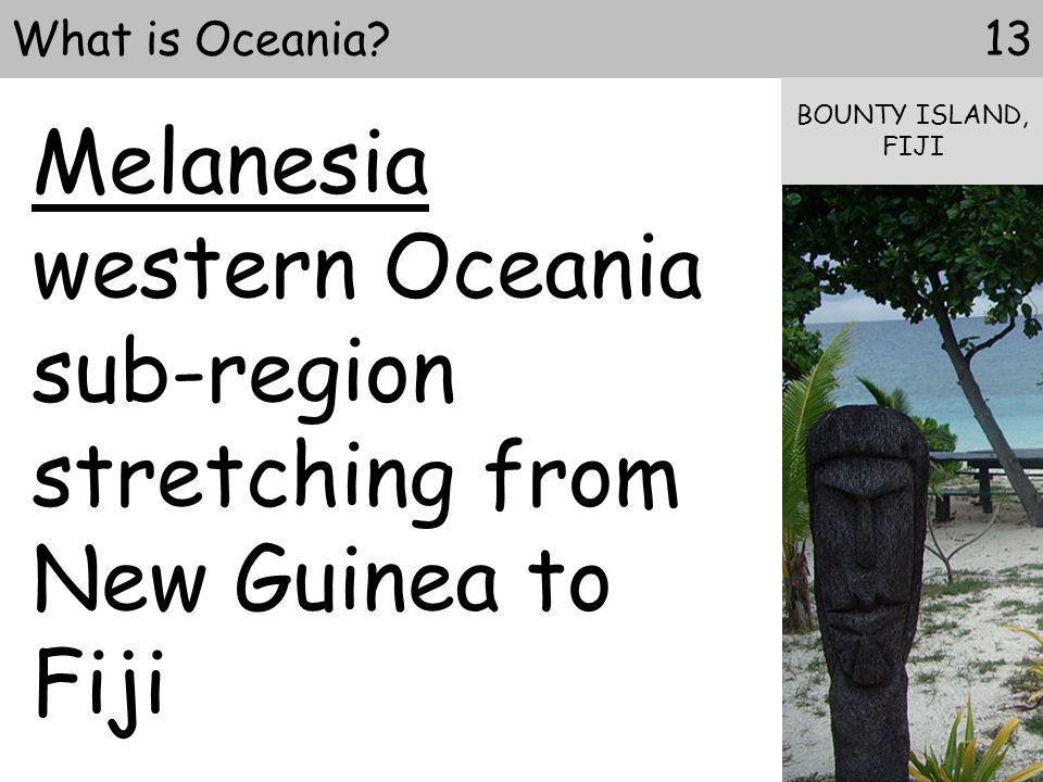 western Oceania sub-region stretching from New Guinea to Fiji