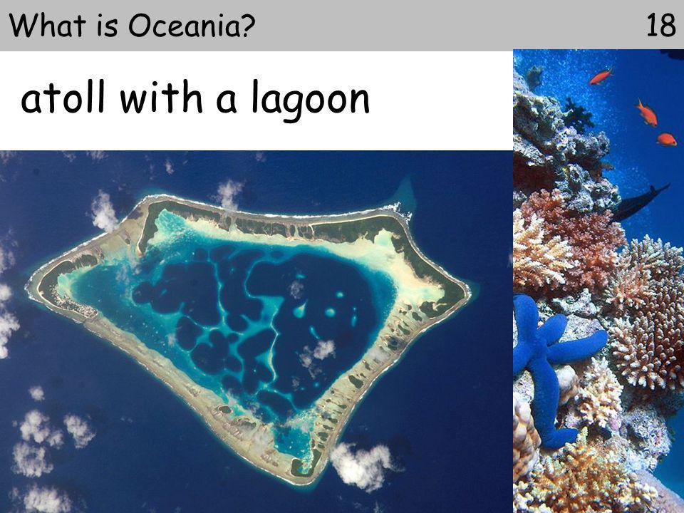 atoll with a lagoon What is Oceania