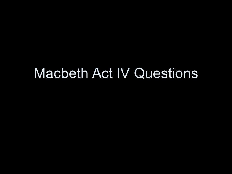 Macbeth Act IV Questions