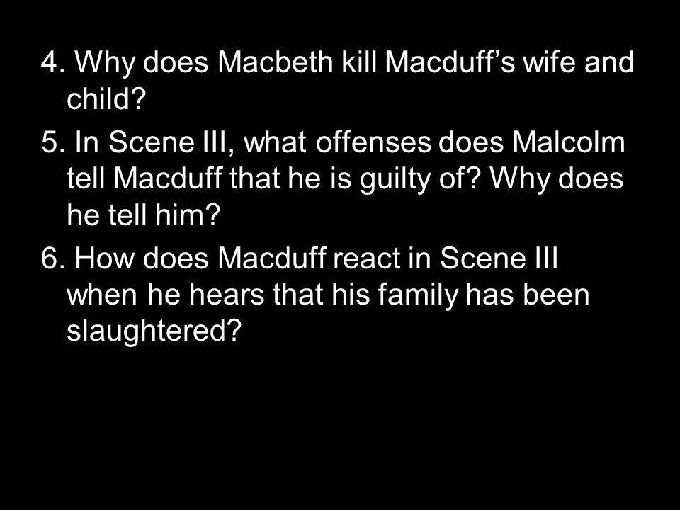 4. Why does Macbeth kill Macduff's wife and child