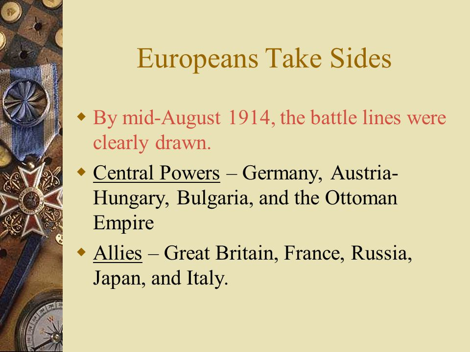 Europeans Take Sides By mid-August 1914, the battle lines were clearly drawn.