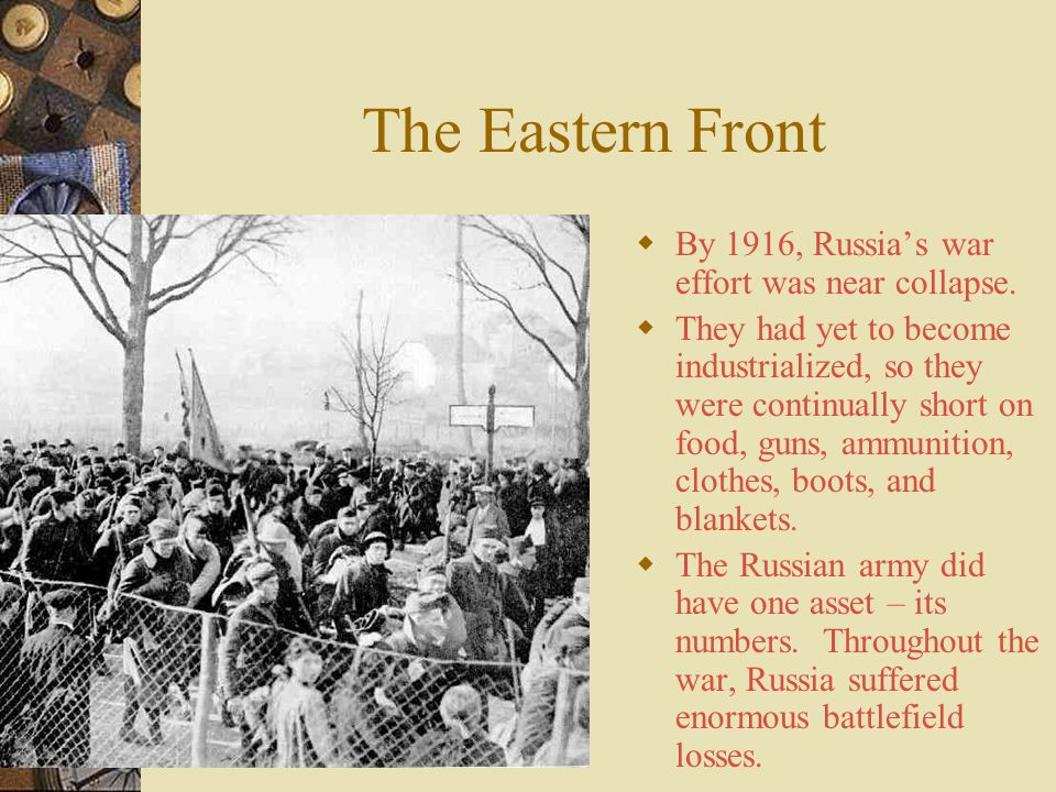The Eastern Front By 1916, Russia's war effort was near collapse.