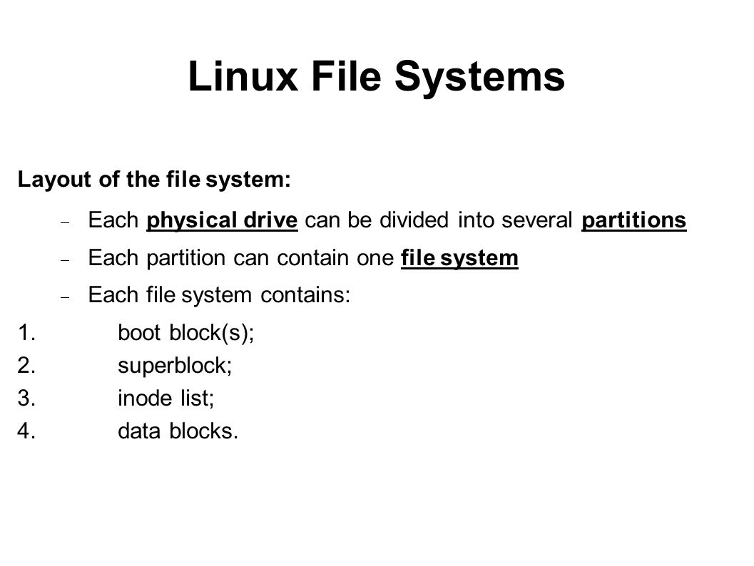 Linux File Systems Layout of the file system: