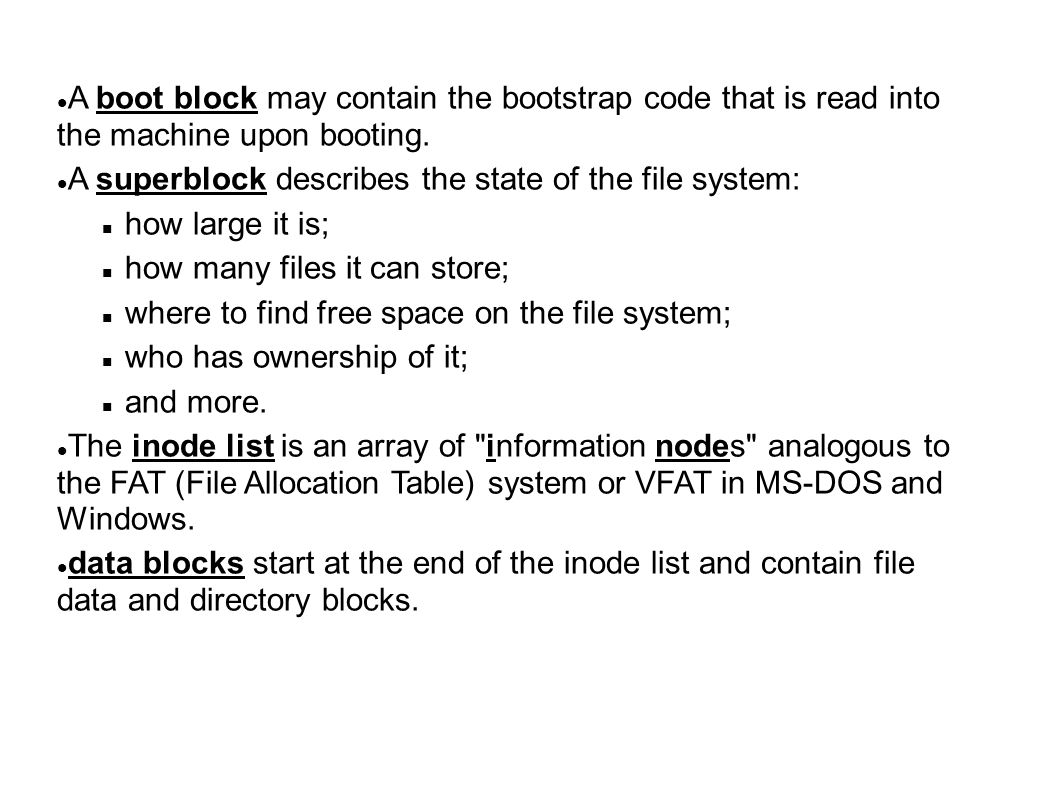 A boot block may contain the bootstrap code that is read into the machine upon booting.