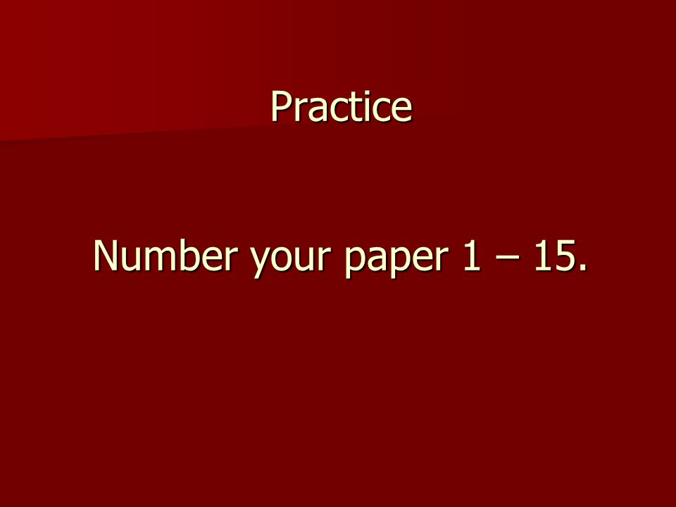 Practice Number your paper 1 – 15.