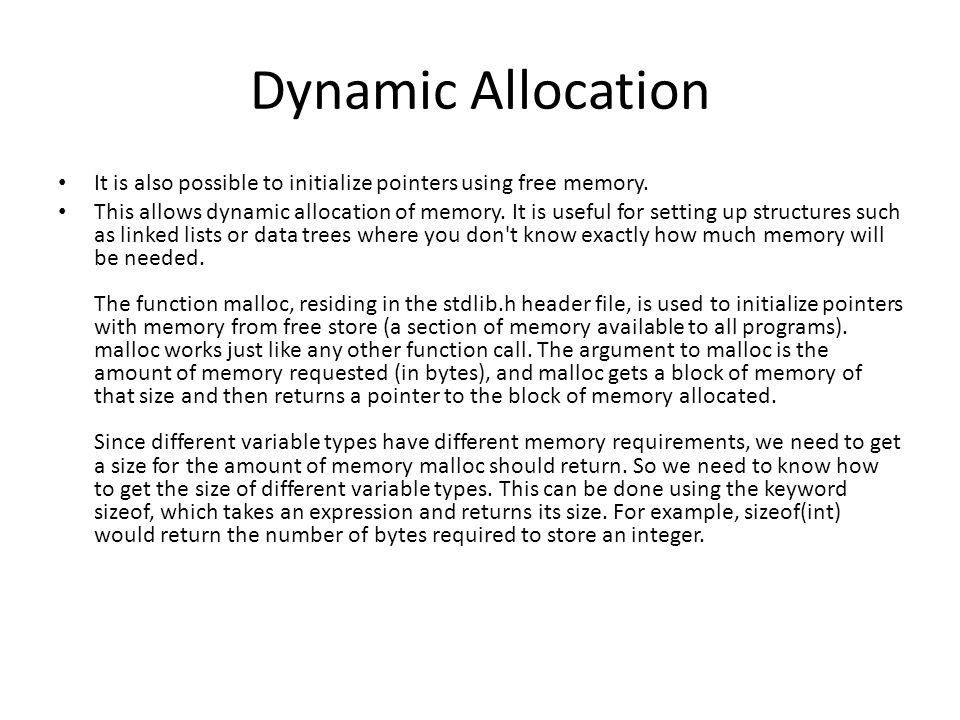 Dynamic Allocation It is also possible to initialize pointers using free memory.