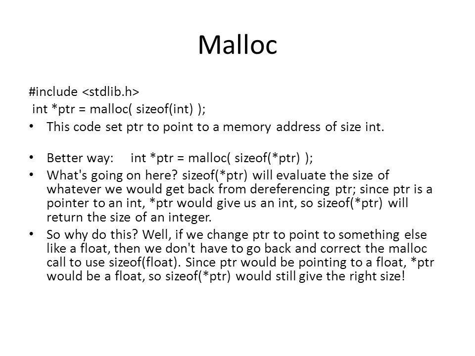 Malloc #include <stdlib.h> int *ptr = malloc( sizeof(int) );