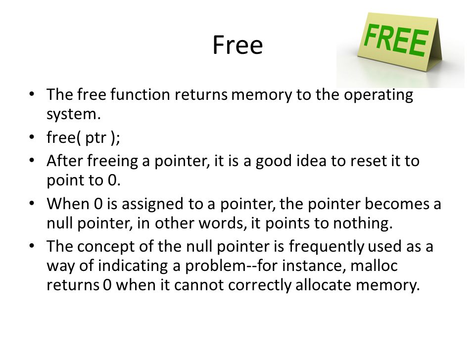 Free The free function returns memory to the operating system.
