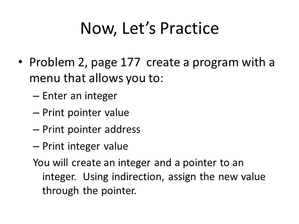 Now, Let's Practice Problem 2, page 177 create a program with a menu that allows you to: Enter an integer.
