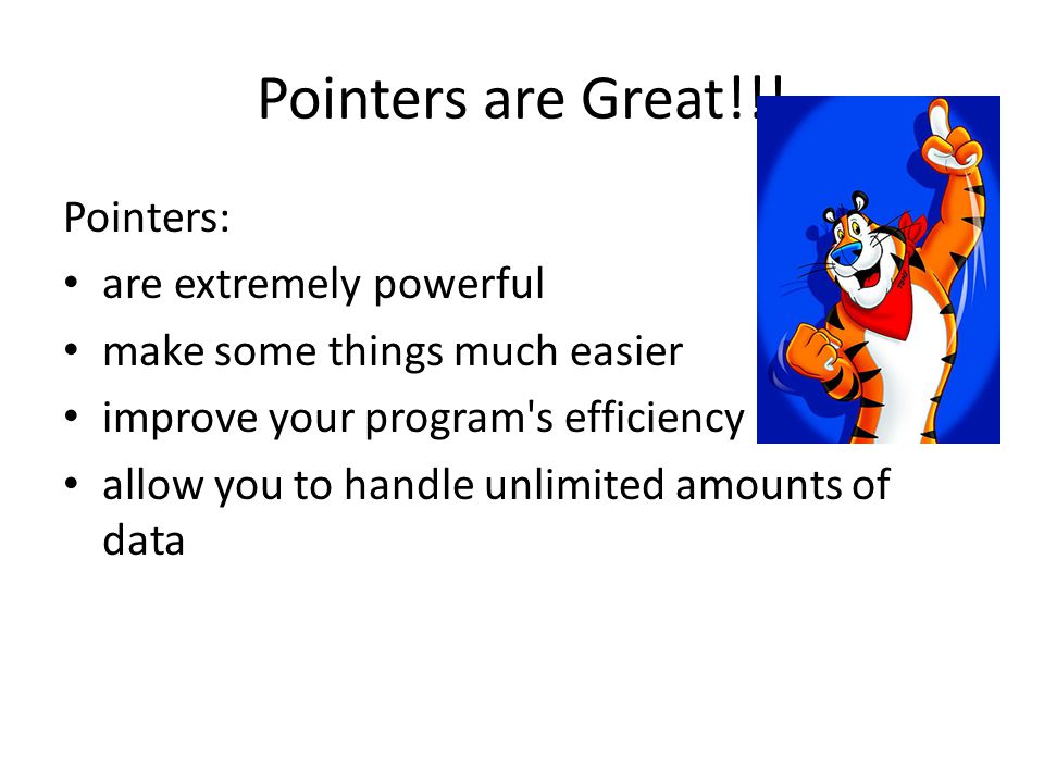 Pointers are Great!!! Pointers: are extremely powerful