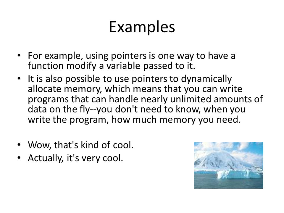 Examples For example, using pointers is one way to have a function modify a variable passed to it.